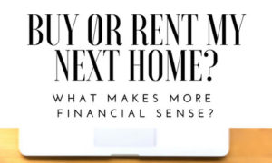 Buy or Rent My Next Home - What Makes More Financial Sense?
